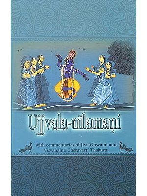 Ujjvala-Nilamani (With Commentary by Jiva Gosvami and Vishvanahta Chakrvarti Thakura) (Transliteration with English Text)