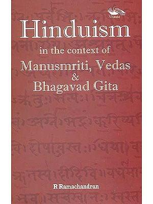 Hinduism in the Context of Manusmriti, Vedas & Bhagavad Gita