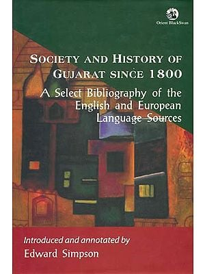 Society And History of Gujarat Since 1800 (A Select Bibliography of the English and European Language Sources )