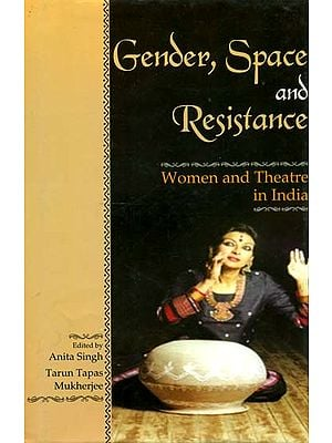 Gender, Space and Resistance (Women and Theater in India)