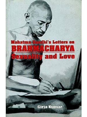 Mahatma Gandhi's Letters On Bhrahmacharya Sexuality and Love