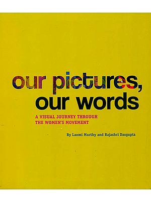 Our Picture Our Words (A Visual Journey Through The Women's Movement)