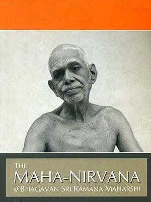 The Maha-Nirvana of Bhagavan Sri Ramana Maharshi