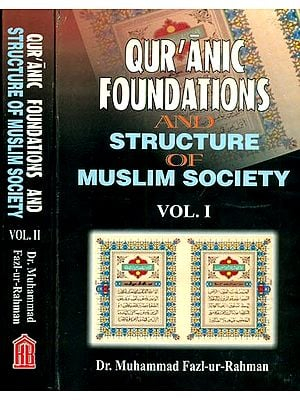 Qur'anic Foundations and Structure of Muslim Society (Set of 2 Volumes)