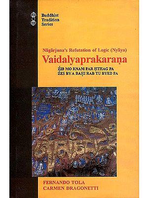 Nagarjuna's Refutation of Logic (Nyaya) Vaidalyaprakarana: Zib Mo Rnam Par Hthag Pa Zes By A Bahi Rab Tu Byed Pa