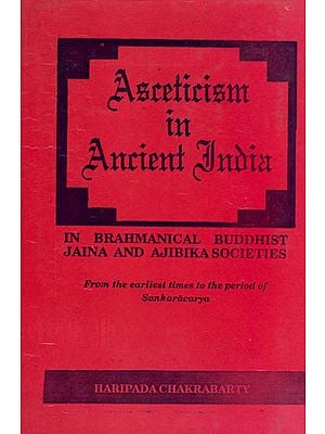 Asceticism in Ancient India: In Brahmanical Buddhist Jaina and Ajibika Societies (From the earliest times to the period of Sankaracarya) (A Rare Book)