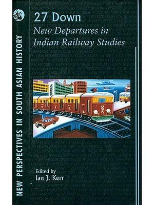 27 Down New Departures in Indian Railway Studies (With CD)