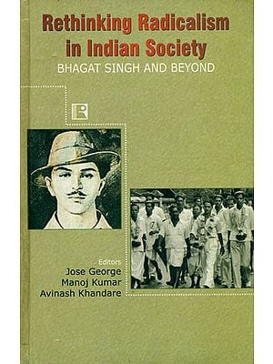Rethinking Radicalism in Indian Society (Bhagat Singh and Beyond)