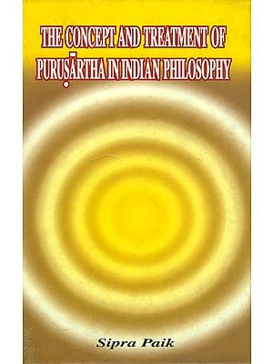 The Concept and Treatment of Purusartha in Indian Philosophy