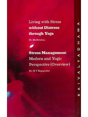 Living with Stress without Distress Through Yoga (Stress Management Modern and Yogic Perspective)