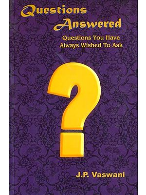 Questions Answered (Questions You Have Always Wished To Ask)