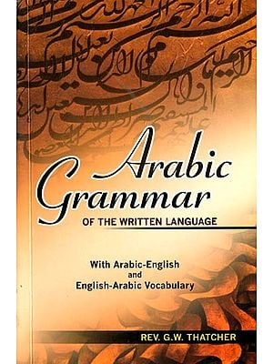 Arabic Grammar of The Written Language (With Arabic-English and English-Arabic Vocabulary)