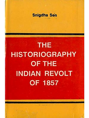 The Historiography of The Indian Revolt of 1857 (An Old and Rare Book)