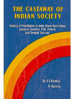 The Castaway of Indian Society (History of Prostitution in India Since Vedic Times, Based on Sanskrit, Pali, Prakrit and Bengali Sources) - A Rare Book