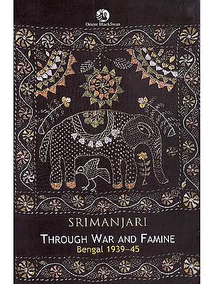 Through War and Famine (Bengal 1939-45)