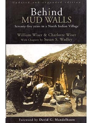 Behind Mud Walls (Seventy-Five Years in a North Indian Village)