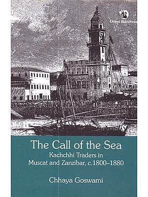 The Call of the Sea (Kachchhi Traders in Muscat and Zanzibar, c. 1800-1880)