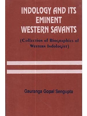 Indology and Its Eminent Western Savants: Collection of Biographies of Western Indologists (A Rare Book)
