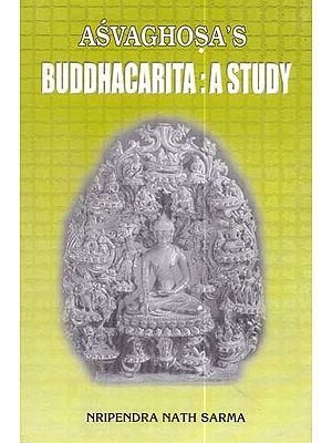 Asvaghosa's Buddhacarita: A Study