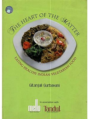 The Heart of The Matter (Eating Healthy Indian Vegetarian Food)