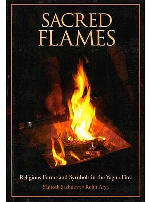 Sacred Flames (Religious Forms and Symbols in the Yagna Fires)