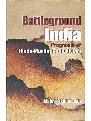 Battleground India: Prognosis of Hindu-Muslim Exclusivism