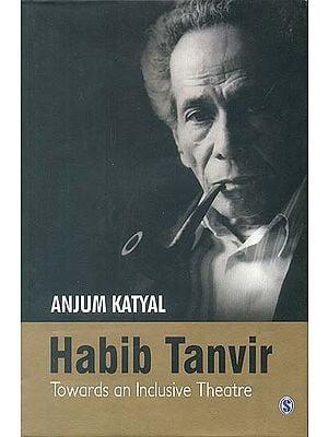 Habib Tanvir: Towards an Inclusive Theatre