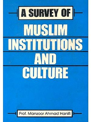 A Survey of Muslim Institutions and Culture