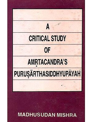 A Critical Study of Amrtacandra's Purusarthasiddhyupayah (An Old and Rare Book)