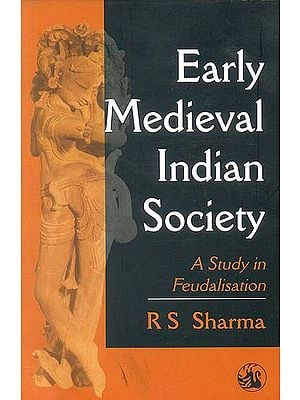 Early Medieval Indian Society: A Study in Feudalisation