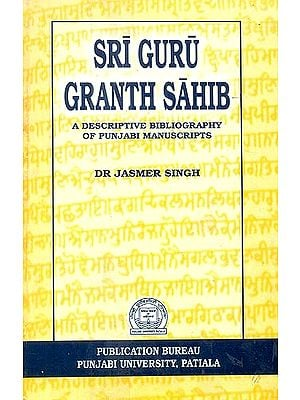 Sri Guru Granth Sahib (A Descriptive Bibliography of Punjabi Manuscripts)