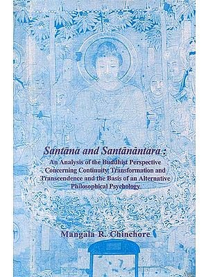 Santana and Santanantara (An Analysis of the Buddhist Perspective Concerning Continuity, Transformation and Transcendence and the Basis of an Alternative Philosophical Psychology)