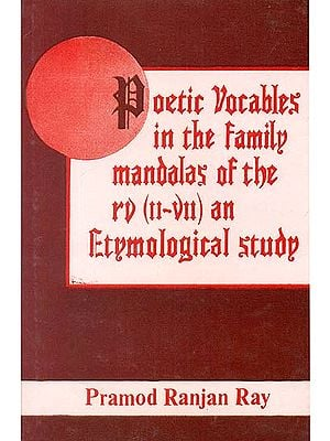 Poetic Vocables in The Family Mandalas of The Rigveda (II-VII) an Etymological Study (an Old and Rare Book)