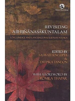Revisiting Abhijnanasakuntalam (Love, Lineage and Language in Kalidasa's Nataka)