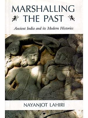 Marshalling The Past (Ancient India and Its Modern Histories)