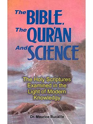 The Bible, The Quran and Science (The Holy Scriptures Examined in the Light of Modern Knowledge)