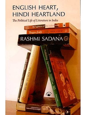 English Heart, Hindi Heartland (The Political Life of Literature in India)