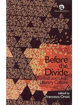 Before The Divide (Hindi and Urdu Literary Culture)