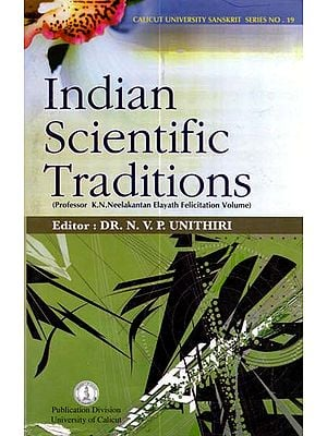 Indian Scientific Traditions (Professor K.N. Neelakantan Elayath Felicitation Volume)