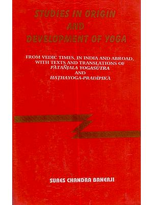 Studies in Origin and Development of Yoga (From Vedic Times, in India and Abroad, with Texts and Translation of Patanjala Yogasutra and Hathayoga-Pradipika) (Transliteration and English Translation) - An Old and Rare Book