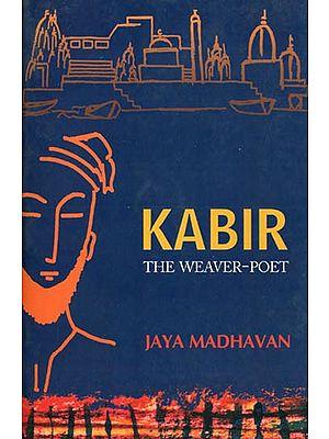 Kabir (The Weaver-Poet)