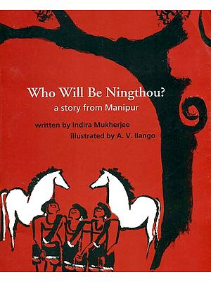 Who Will Be Ningthou? (A Story From Manipur)