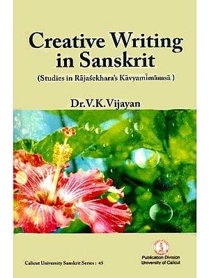 Creative Writing in Sanskrit (Studies in Rajasekhara's Kavyamimamsa)