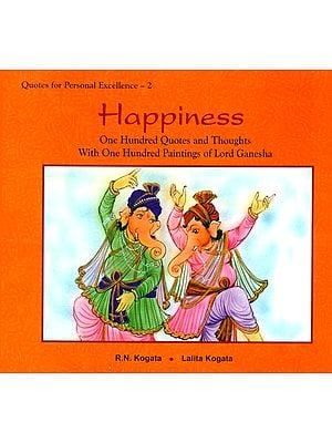 Happiness (One Hundred Quotes and Thoughts With One Hundred Paintings of Lord Ganesha)