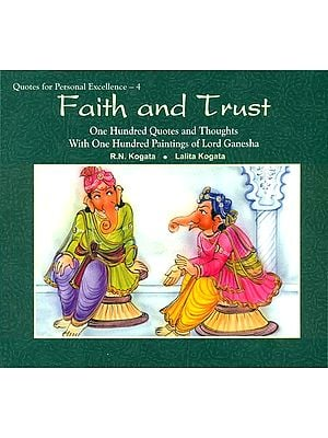 Faith and Trust (One Hundred Quotes and Thoughts With One Hundred Paintings of Lord Ganesha)
