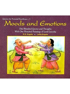 Moods and Emotions (One Hundred Quotes and Thoughts With One Hundred Paintings of Lord Ganesha)