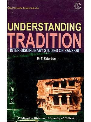 Understanding Tradition (Inter-Disciplinary Studies on Sanskrit)