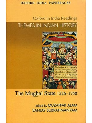 The Mughal State 1526-1750 (Themes in Indian History)