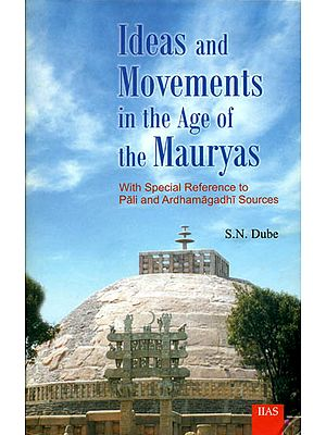 Ideas and Movements in The Age of The Mauryas (With Special Reference to Pali and Ardhamagadhi Source)