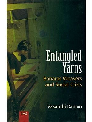 Entangled Yarns (Banaras Weavers and Social Crisis)